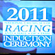 Honoring the 2011 Inductees into the Racing Hall of Fame.