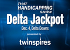That Handicapping Show: Delta Jackpot (V