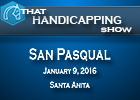That Handicapping Show: San Pasqual