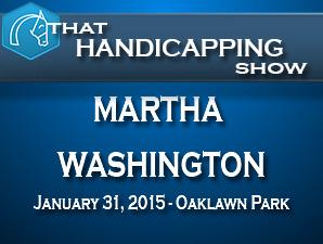 That Handicapping Show: The Martha Washington