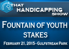 That Handicapping Show: The Fountain of Youth