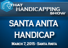 That Handicapping Show: Santa Anita Handicap