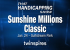 That Handicapping Show:Sunshine Millions