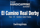 That Handicapping Show: El Camino Derby