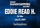 That Handicapping Show: Eddie Read (Video)