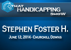That Handicapping Show: Stephen Foster H.