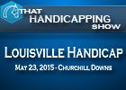 That Handicapping Show: Louisville Handicap