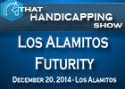 That Handicapping Show: Los Alamitos Futurity